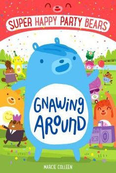 Super Happy Party Bears: Gnawing Around by Marcie Colleen / September 2016