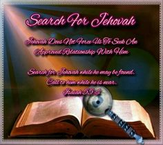 Search For Jehovah   Jehovah Does Not Force Us To Seek An  Approved Relationship With Him    Search for Jehovah while he may be found. Call to him while he is near. Isaiah 55:6