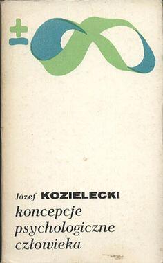 Koncepcje psychologiczne człowieka, Józef Kozielecki, PIW, 1980, http://www.antykwariat.nepo.pl/koncepcje-psychologiczne-czlowieka-jozef-kozielecki-p-14177.html