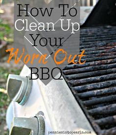 How to Clean Up Your Worn Out BBQ without using harsh chemicals. Save yourself money from buying a new grill and make the one you have work a little longer.