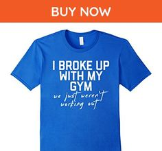 Mens I Broke Up With My Gym We Just Weren't Working Out T-Shirt Small Royal Blue - Workout shirts (*Amazon Partner-Link)