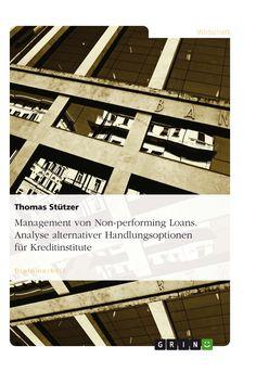 Management von Non-performing Loans. Analyse alternativer Handlungsoptionen für Kreditinstitute. GRIN: http://grin.to/izF6Q Amazon: http://grin.to/POThv