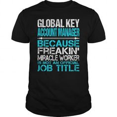 Awesome Tee For Global Key Account Manager T-Shirts, Hoodies (22.99$ ==► Order Here!)