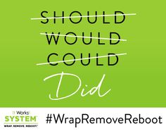 #WrapRemoveReboot so you can say you DID IT! http://allisonejackson.myitworks.com/