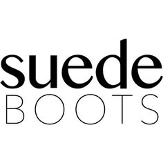 Suede Boots text ❤ liked on Polyvore featuring words, text, backgrounds, quotes, filler, phrase and saying