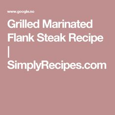 Grilled Marinated Flank Steak Recipe | SimplyRecipes.com