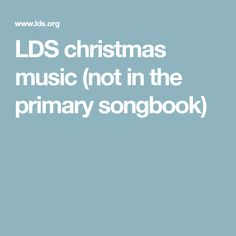 LDS christmas music (not in the primary songbook)