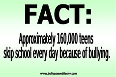 If I could, I would skip everyday just bc of bullying... Words do hurt. They hurt worse than you think