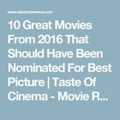 10 Great Movies From 2016 That Should Have Been Nominated For Best Picture | Taste Of Cinema - Movie Reviews and Classic Movie Lists