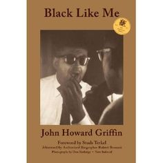an analysis of black like me written in 1959 by john howard griffin Bertrand arthur william russell, 3rd earl russell, om frs (/ ˈ r ʌ s əl / 18 may 1872 – 2 february 1970) was a british philosopher, logician, mathematician, historian, writer, social critic, political activist, and nobel laureate.