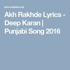 Akh Rakhde Lyrics - Deep Karan
