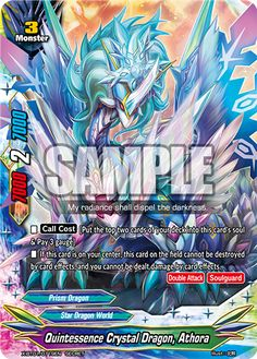 "English: Quintessence Crystal Dragon, Athora Kanji: 結晶竜 アトラ Kana: けっしょうりゅう アトラ Phonetic: Kesshōryū Atora Size: 3 Type: Monster Power: 7000 Critical: 2 Defense: 7000 World: Star Dragon World Attribute: Prism Dragon Illust: 北熊 Sets: The Dark Lord's Rebirth - X-BT01/0119 (Secret) - X-BT01/BR02 (BR) - X-BT01/S004 (SP) Flavor Text: (Secret): My radiance shall dispel the darkness. (BR): Ah... finally, the day I've been waiting for. (SP): ""Let's go, Athora."" &quo..."
