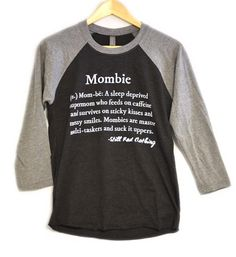 Are you a Mombie? http://www.stillrad.com/collections/frontpage/products/mombie-defined-raglan-shirt
