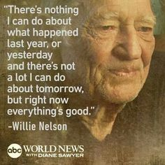 Words of advice from Willie Nelson, ABC World News with Diane Sawyer's  Clever Quotes, Great Quotes, Me Quotes, Motivational Quotes, Diane Sawyer, Country Lyrics, Country Music, Country Life, Word Of Advice