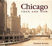 Chicago Then And Now, Elizabeth McNulty, 9781571452788, #books, #btripp, #reviews