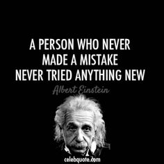 a person who never made a mistake... never tried anything new