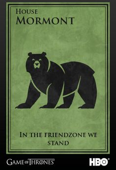 "House Mormont, too, needs words more fitting of what happens in the plot. ""Here We Stand"" should be something more like..."
