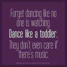 Dance like a toddler.