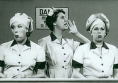Lucy and Ethel.