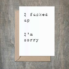 Apology Card. Sarcastic card. Adult card. Funny card. Sorry card. Funny Sorry Card. You messed up big time and you know it. Apologize. The Card: - 4 1/2 x 6 1/4 card printed on 100 % cotton textured 1