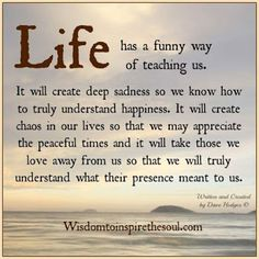 Life Has A Funny Way Of Teaching Us love love quotes life quotes quotes quote life truth wisdom wise quotes quotes about love and life deep meaningful quotes Funny Inspirational Quotes, Inspiring Quotes About Life, Meaningful Quotes, Great Quotes, Motivational Quotes, Wise Sayings About Life, Loss Of A Loved One Quotes, Life Quotes Love, True Quotes