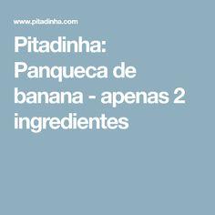 Pitadinha: Panqueca de banana - apenas 2 ingredientes