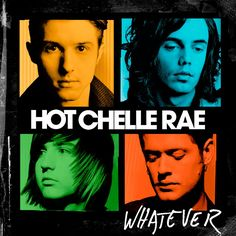 """Whatever-Hot Chelle Rae. Favorites: """"Whatever,"""" Radio,"""" and """"Downtown Girl"""""""