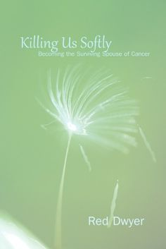 Becoming the Surviving Spouse of Cancer - Available now at http://redmundpro.com/downloads/killing-us-softly-kindle/