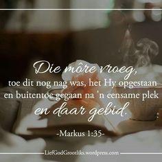 {Groei deur Gebed} Week 2  HOEKOM MOET ONS BID DINSDAG – Om te doen wat Jesus gedoen het LEES: Markus 1:35; Matteus 14:23 SOAP: Markus 1:35 Die môre vroeg, toe dit nog nag was, het Hy opgestaan en buitentoe gegaan na 'n eensame plek en daar gebid.