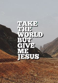 Take the world but give me Jesus quotes world jesus life christian