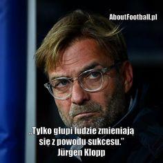 Jürgen Klopp cytaty piłkarskie • Tylko głupi ludzie zmieniają się z powodu sukcesu • Najlepsze cytaty piłkarskie na AboutFootball.pl #klopp #jurgenklopp #cytaty #cytat #pilkanozna #futbol #sport