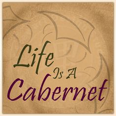 Life is a Cabernet!