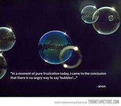 bubbles. yes I tried to do it...