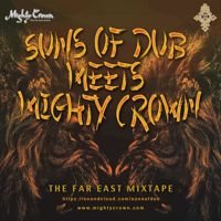 Suns Of Dub Meets Mighty Crown (Far East Mixtape 2015)- FreeDownload by Suns of Dub on SoundCloud