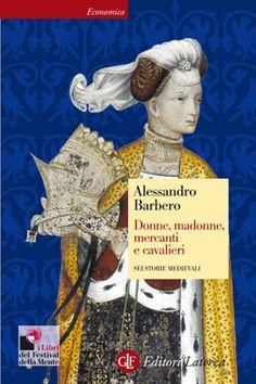 Donne, madonne, mercanti e cavalieri, di Alessandro Barbero. Una recensione: http://1496.gabrieleomodeo.it/2015/09/recensione-donne-madonne-mercanti-e.html