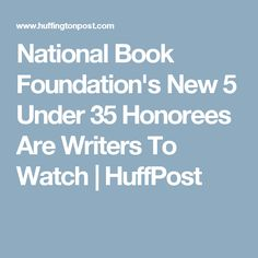 National Book Foundation's New 5 Under 35 Honorees Are Writers To Watch | HuffPost