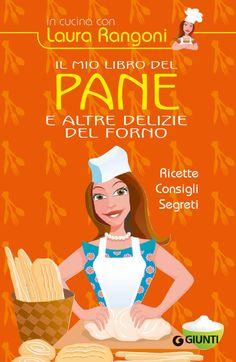 Il mio libro del pane e altre delizie del forno by Laura Rangoni