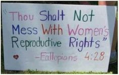 Thou shalt not mess with Women's reproductive right- Fallopians 4:28