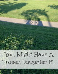 You might have a tween daughter if...Can you identify with our tween scenarios? Mysterious bad moods, rolling eyes, growing independence and much more. Finding humour and insight in the tween years. tween and teen parenting