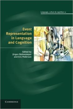 Event representation in language and cognition / edited by Jürgen Bohnemeyer and Eric Pederson - New York : Cambridge University Press, 2014