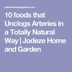 10 foods that Unclogs Arteries in a Totally Natural Way | Jodeze Home and Garden