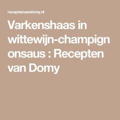 Varkenshaas in wittewijn-champignonsaus : Recepten van Domy