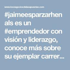 #jaimeesparzarhenals es un #emprendedor con visión y liderazgo, conoce más sobre su ejemplar carrera siguiendo este enlace.
