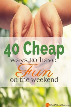 Want to have fun?? On a Budget? Check out these 40 Cheap Ways to beat the Myth of Not Able to Have Fun on a Budget!!