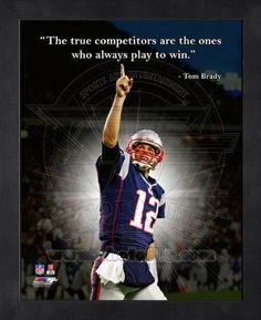 Tom Brady New England Patriots Pro Quotes    NUMBER ONE!!!