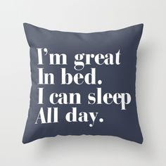 I'm great in bed. I can sleep all day. Throw Pillow by RexLambo | Society6
