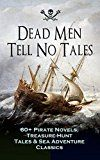 Free Kindle Book -   Dead Men Tell No Tales - 60+ Pirate Novels, Treasure-Hunt Tales & Sea Adventure Classics: Blackbeard, Captain Blood, Facing the Flag, Treasure Island, ... the Waves, The Ways of the Buccaneers...
