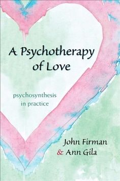 A Psychotherapy of Love: Psychosynthesis in Practice by John Firman