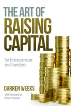"""Read """"The Art of Raising Capital for Entrepreneurs and Investors"""" by Darren Weeks available from Rakuten Kobo. Darren Weeks is Canada's most prominent financial educator. He is the Founder of the Fast Track Group of Companies, an a. How To Get Smarter, Accounting Career, Bookkeeping Business, Raising Capital, Group Of Companies, Robert Kiyosaki, Financial Literacy, Home Based Business, Money Management"""