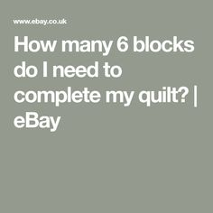 How many 6 blocks do I need to complete my quilt? | eBay